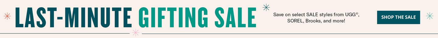 Last Minute Gifting Sale. Save on select sale styles from UGG, Sorel, Brooks, and more!