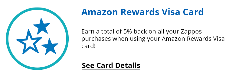 Earn 5% back on all your Zappos purchases when using the Amazon Visa Card. See Card Details.