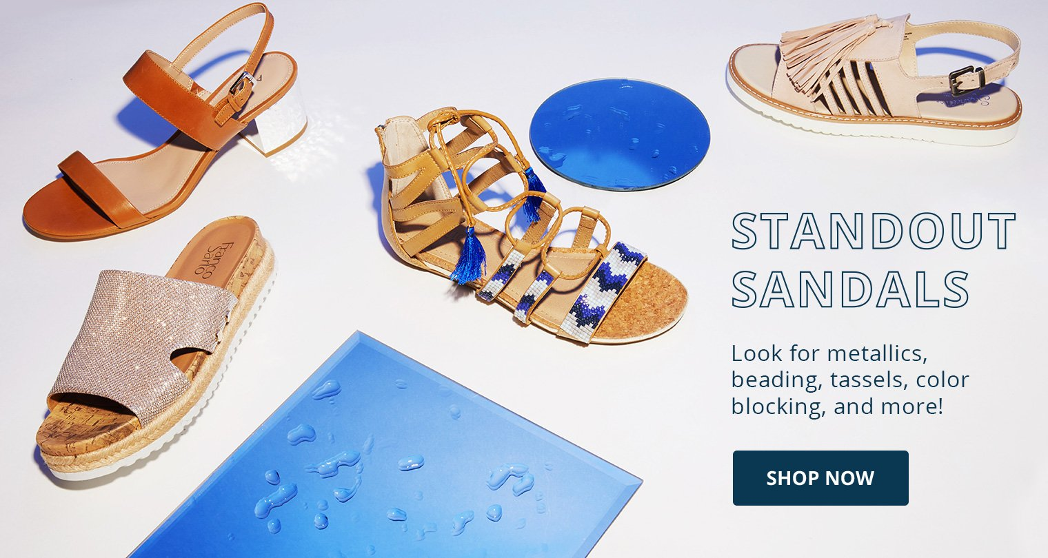 Standout Sandals. Look for metallics, beading, tassels, color blocking, and more! Shop Now.
