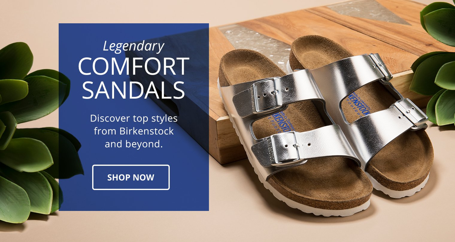 Legendary Comfort Sandals. Discover top styles from Birkenstock and Beyond.