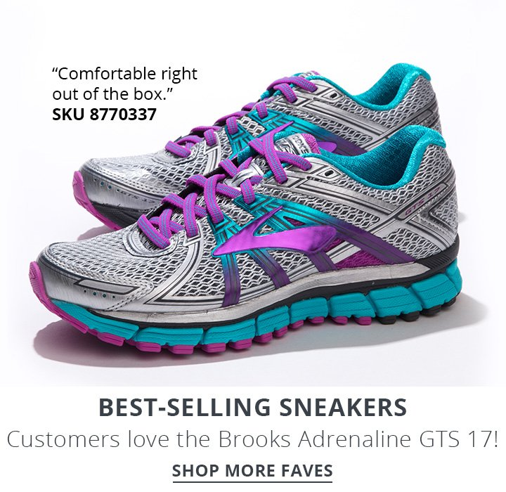 "Best-Selling Sneakers. Customers love the Brooks Adrenaline GTS 17! Shop More Faves. ""Comfortable right out of the box."" SKU 8770337."