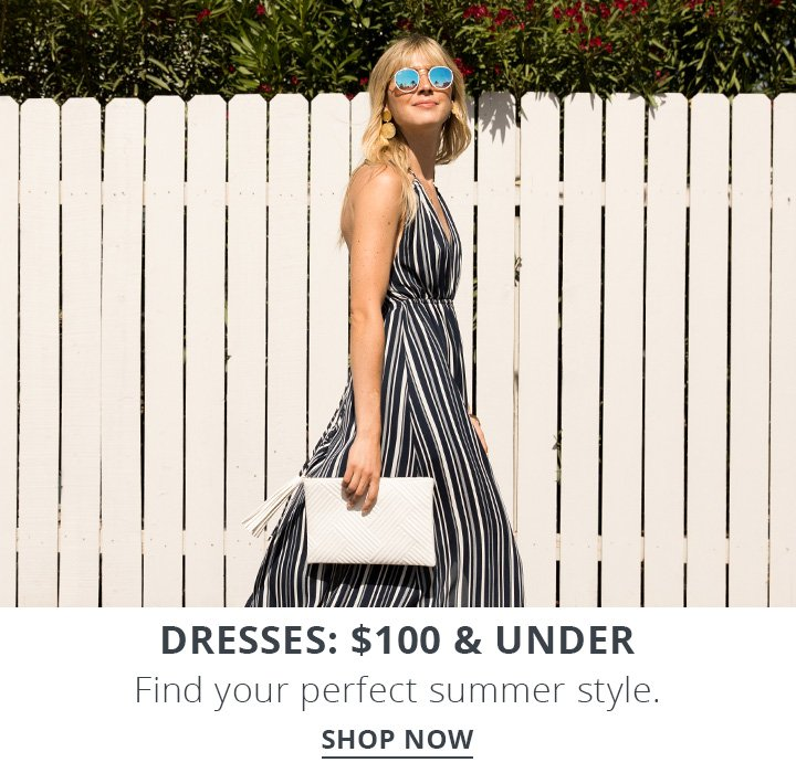 Dresses: $100 and under. Find  your perfect summer style. Shop Now.