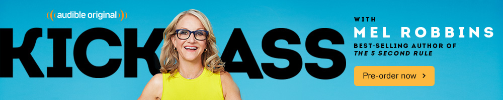 Kick Ass with Mel Robbins. Best-selling author of  <i>The 5 Second Rule</i>. Pre-order now >