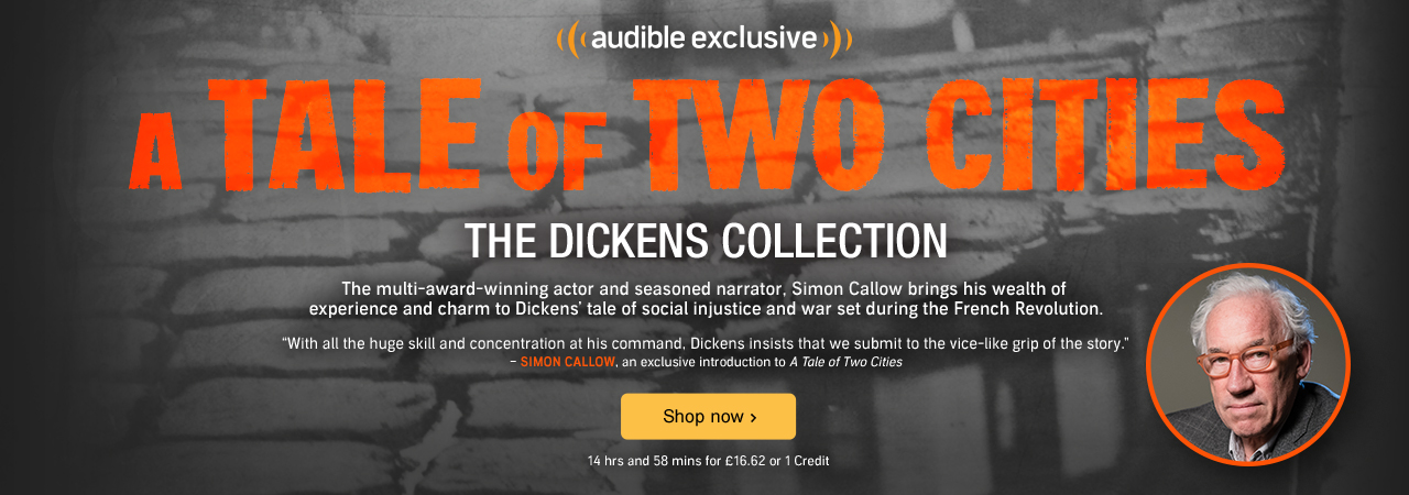 A Tale of Two Cities performed by Simon Callow. An Audible Exclusive Series.