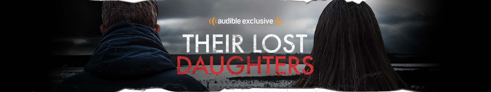 Their Lost Daughters, an Audible Exclusive.