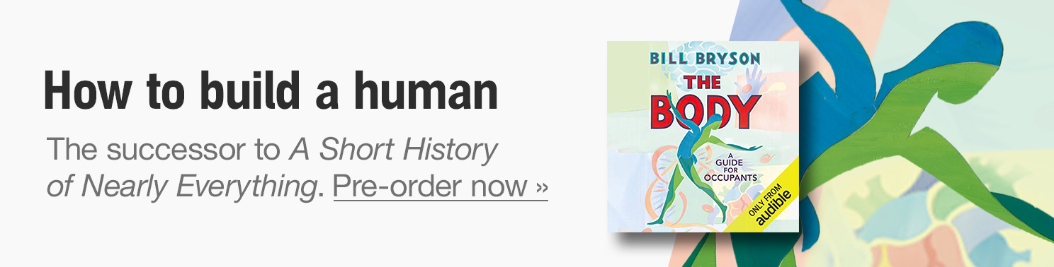 How to build a human. The successor to A Short History of Nearly Everything. The Body by Bill Bryson. Pre-order now.