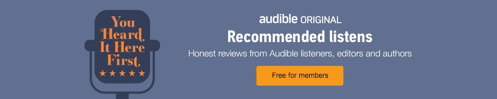 You Heard it Here First - the new recommendations podcast from Audible - a new episode every two weeks. Free for members