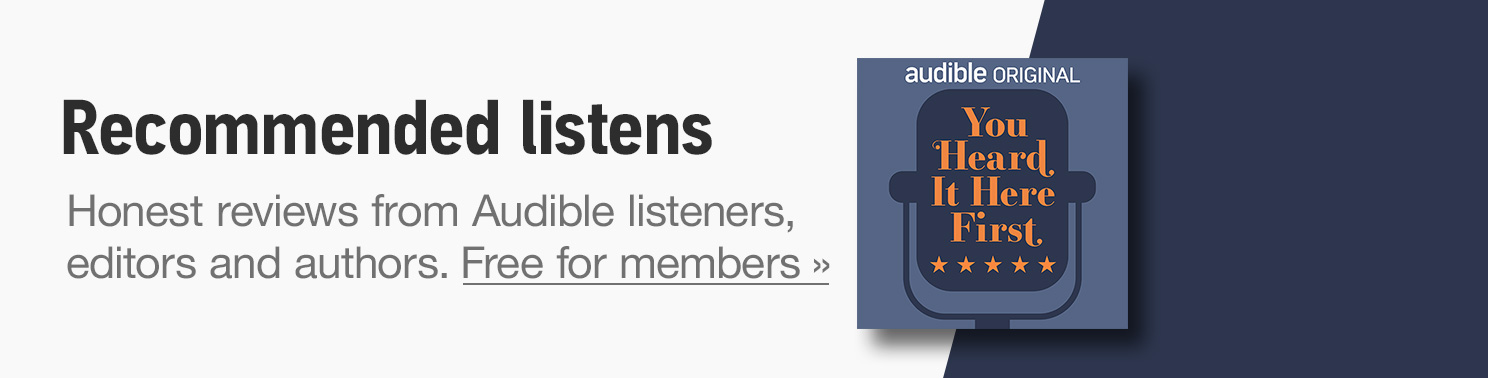 You Heard it Here First. A podcast from Audible full of honest reviews from listeners, editors and authors. Free for members