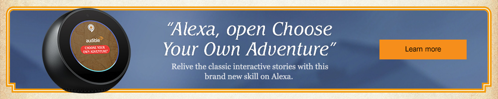 Alexa, open Choose Your Own Adventure. Learn more.