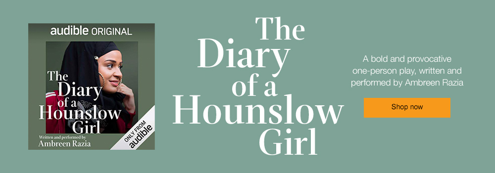 Diary of a Hounslow Girl | A bold and provocative one-person play, written and performed by Ambreen Razia