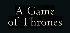 A Game of Thrones. Browse the series.