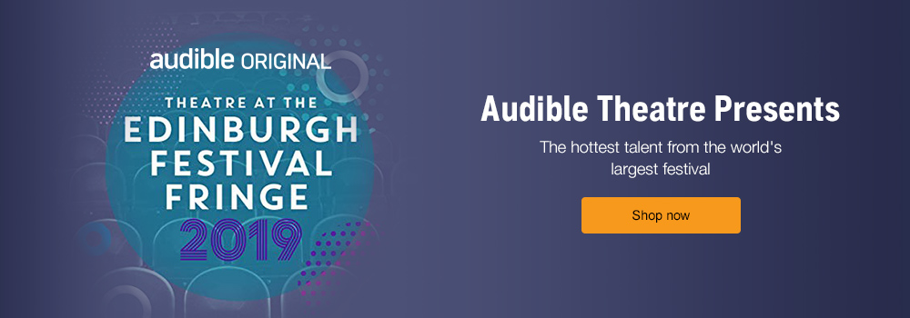 Theatre at the Edinburgh Festival Fringe 2019, the hottest new talent straight from the world's largest festival