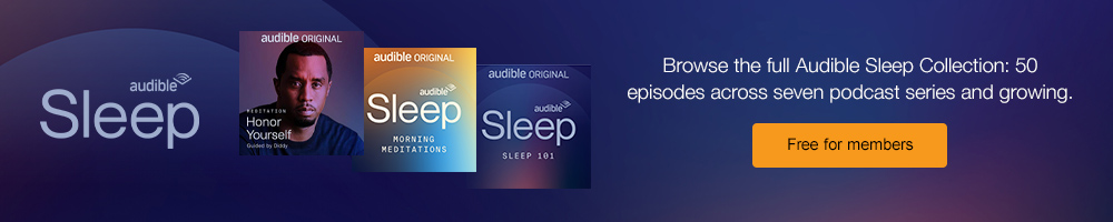 The Audible Sleep Collection. When you want a good night's sleep. Browse the full collection, including the new Morning Meditations podcast. Free for members