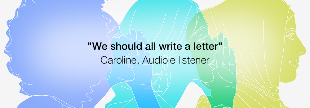 We should all write a letter -Caroline, Audible listener on To the Woman Series 1