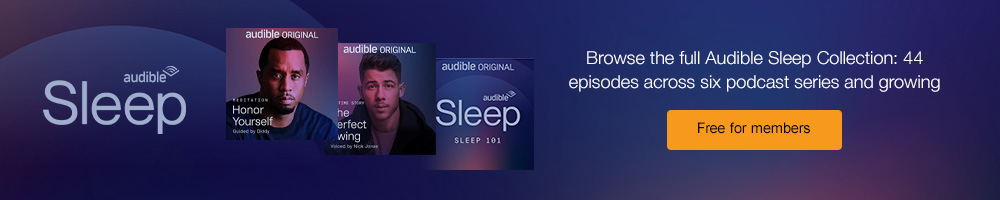 The Audible Sleep Collection. When you want a good night's sleep. Browse the full collection. Free for members