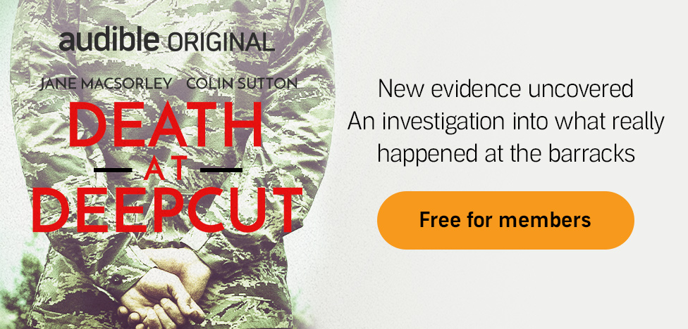 Death at Deepcut. An Audible Original Podcast. New evidence uncovered. An investigation into what really happened at the army barracks. Free for members.