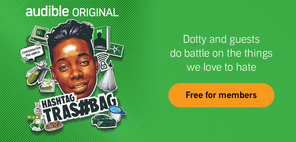 Hashtag Trashbag. An Audible Original Podcast. Dotty and guests do battle on the things we love to hate. Free for members.