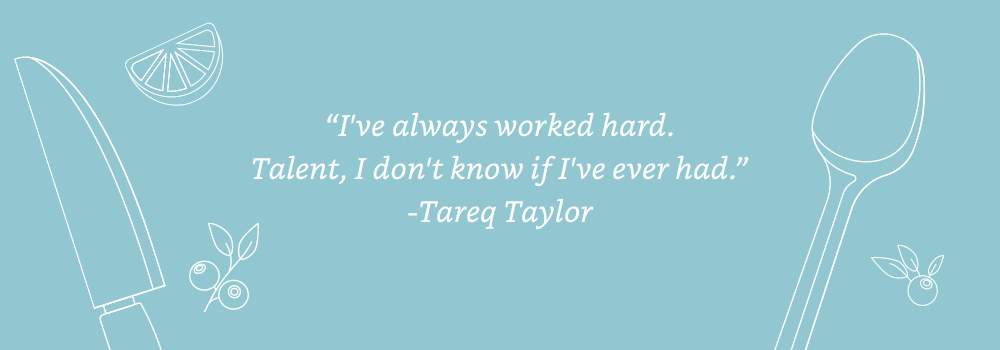 I've always worked hard. Talent, I don't know if I've ever had. - Tareq Taylor