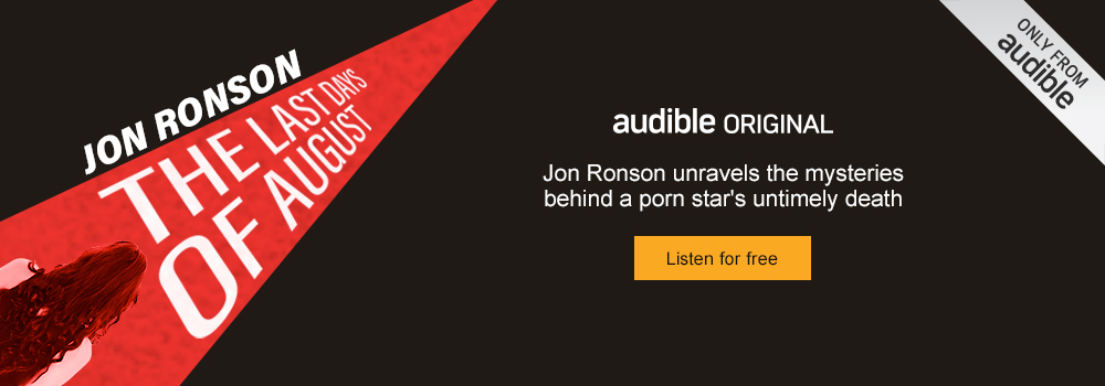 Jon Ronson. The Last Days of August. An investigation into a porn stars untimely death. Listen for free