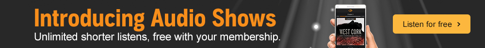 Introducing Audio Shows. Unlimited shorter listens, free with your membership. Listen for free.
