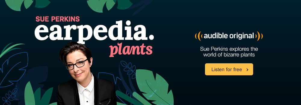 Sue Perkins explores the world of bizarre plants. Listen for free