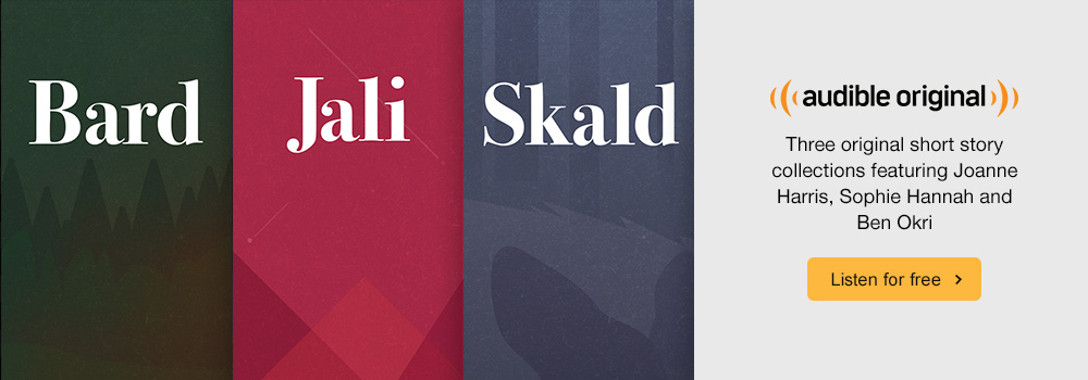 Bard. Jali. Skald. Three original short story collections featuring Joanne Harris, Sophie Hannah and Ben Okri. Liste for free in Audio Shows.