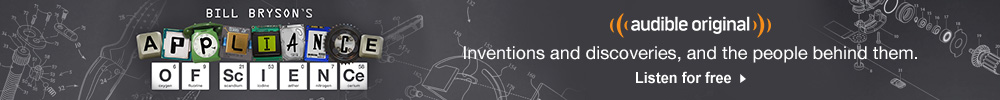 Bill Bryson's Appliance of Science Audio Show. Inventions and discoveries and the people behind them. Listen for free.