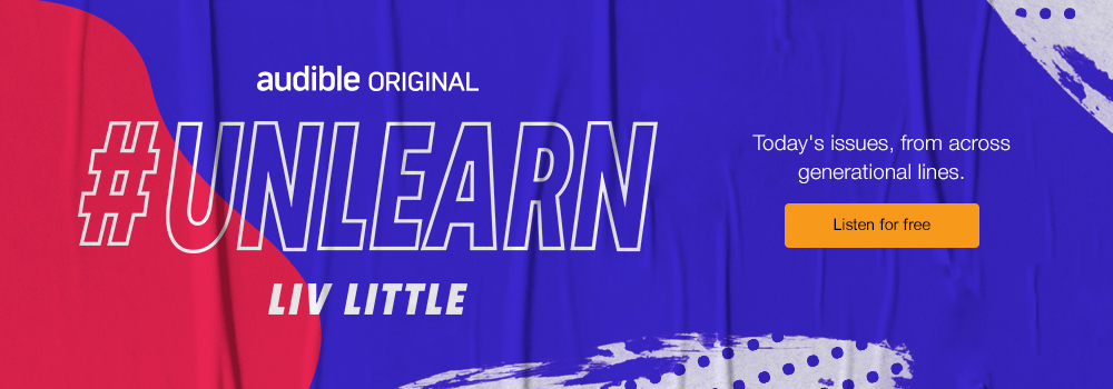 Unlearn. Today's issues from across generational lines. Listen for free.