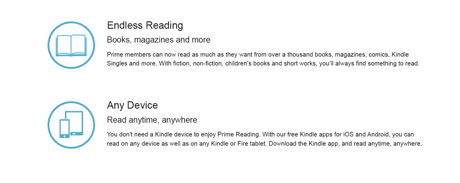 Prime members can now read as much as they want from over a thousand books, magazines, comics, Kindle Singles and more. With fiction, non-fiction, children's books and short works, you'll always from something to read.