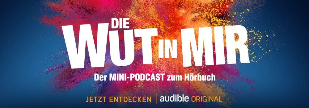DIe Wut in Mir - Audible Original Podcast - Jetzt Entdecken