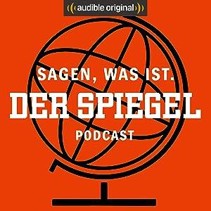 Sagen was ist. Der SPIEGEL-Podcast