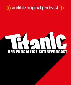 Titanic. Der ultimative Satire-Podcast