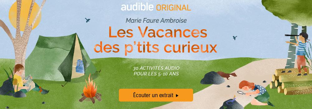 Audible Original : Les Vacances des p'tits curieux. 30 activités audio pour les 5-10 ans.