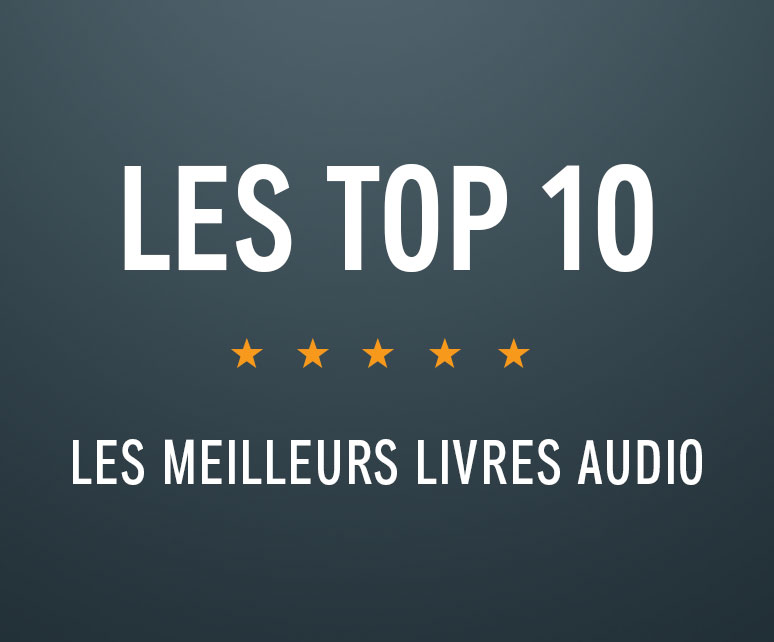 Les Top 10. Les meilleurs livres audio