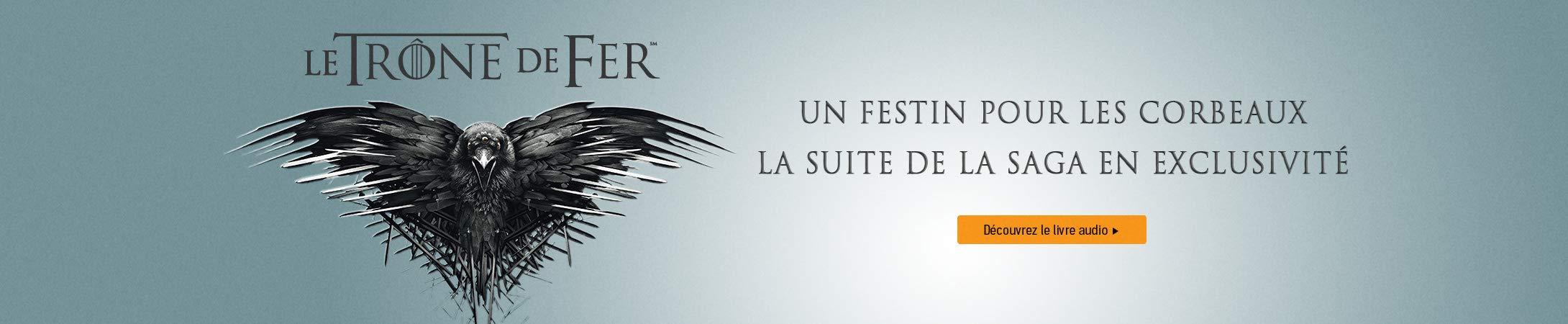 Le trône de fer 12 : un festin pour les corbeaux. La suite de la saga en exclusivité sur Audible.