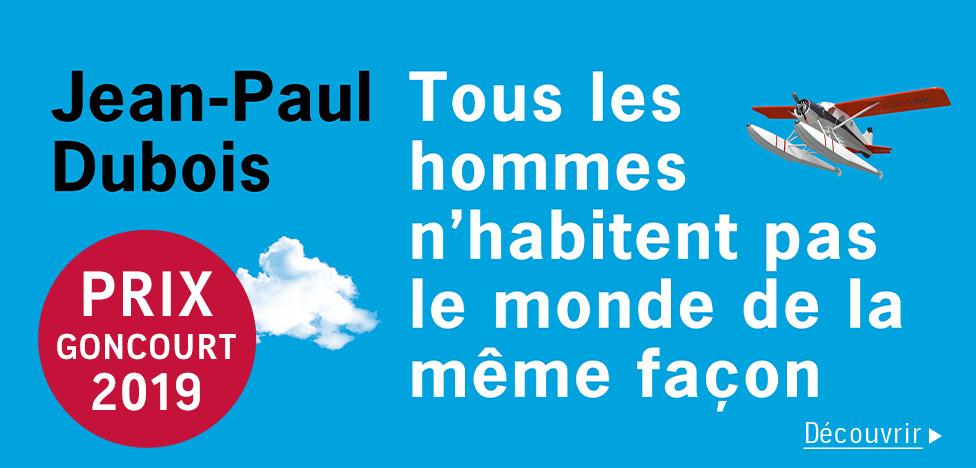 Prix goncourt Jean Paul Dubois : Tous les hommes n'habitent pas le monde de la même façon