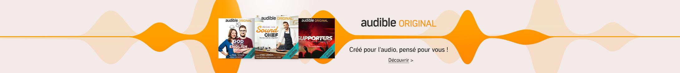 Audible Original - Créé pour l'audio, pensé pour vous !