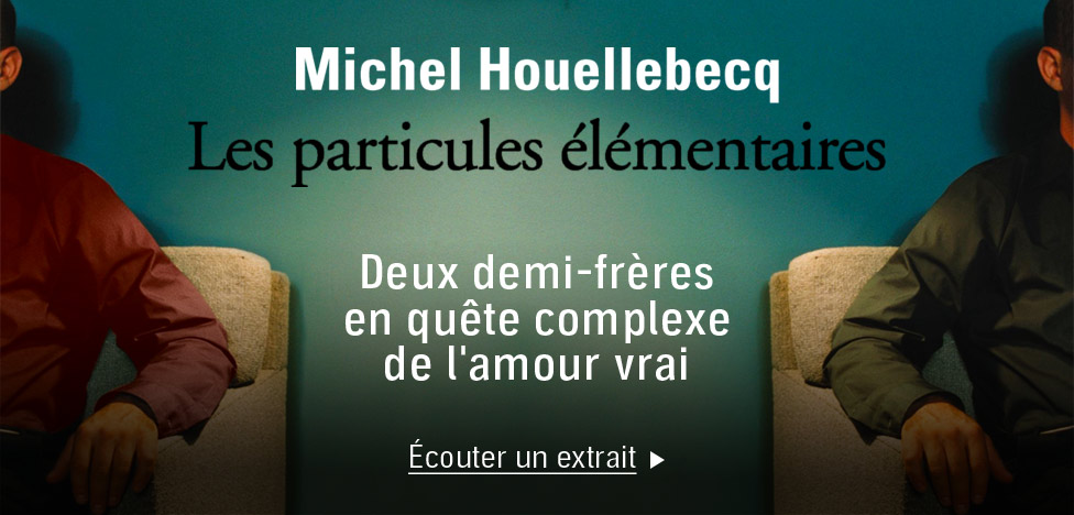 Houellbecq - Les Particules elementaires
