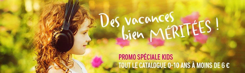 Des vacances bien méritées ! Promo spéciale kids. Tout le catalogue 0-10 ans à moins de 6 €