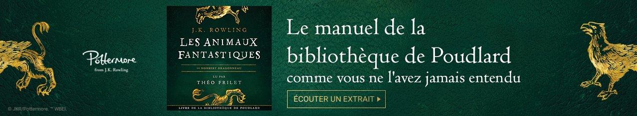 Le manuel de la bibliothèque de Poudlard comme vous ne l'avez jamais entendu. Les animaux fantastiques de J.K. Rowling. Écouter un extrait.