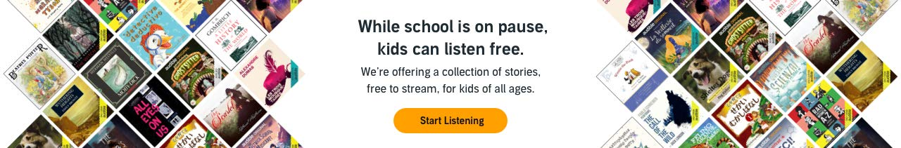 While school is on pause, kids can listen free. We're offering a collection of stories, free to stream, for kids of all ages. Start Listening >