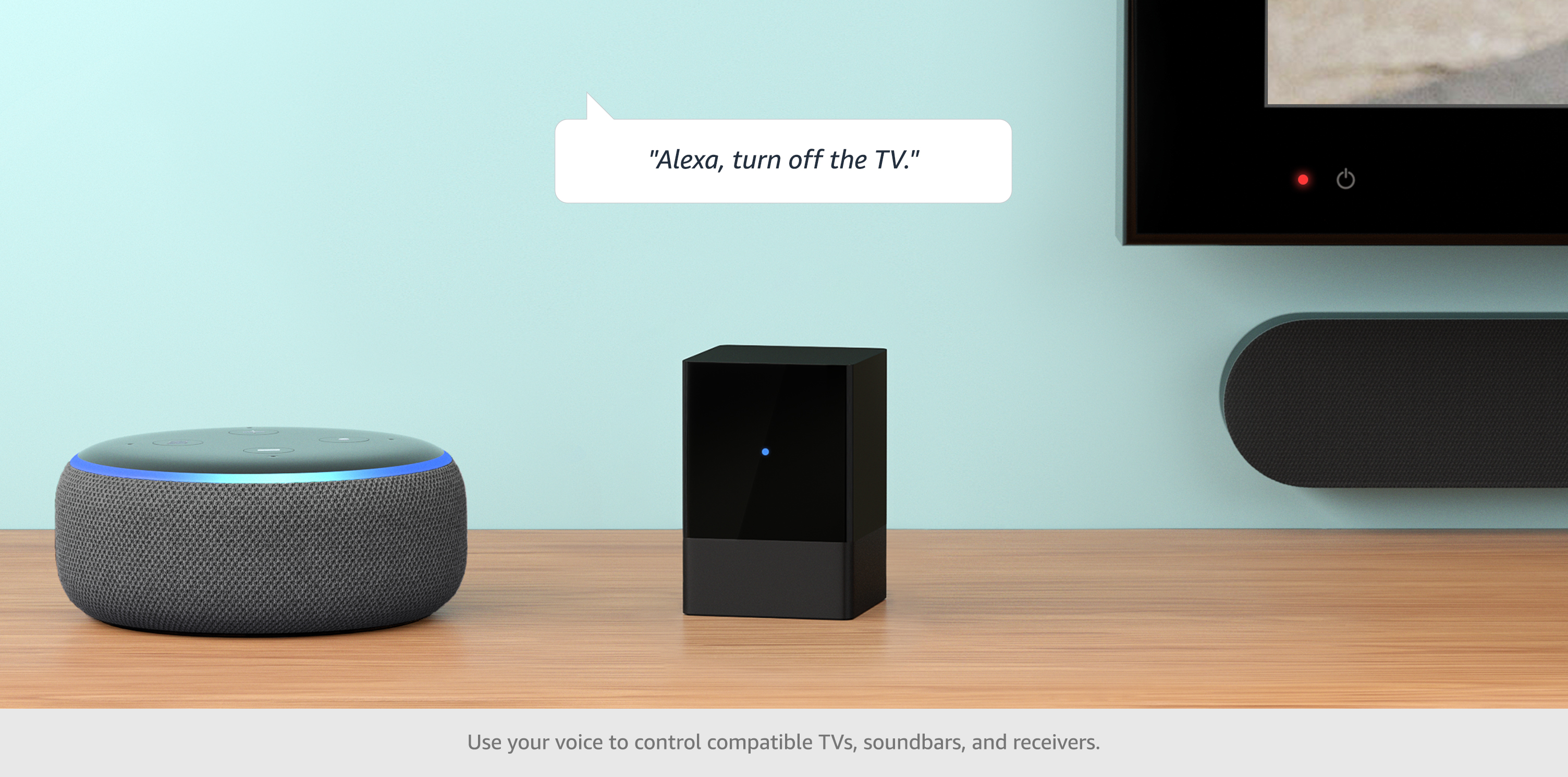 """""""Alexa, turn off the TV."""" Use your voice to control compatible TVs, soundbars, and receivers."""
