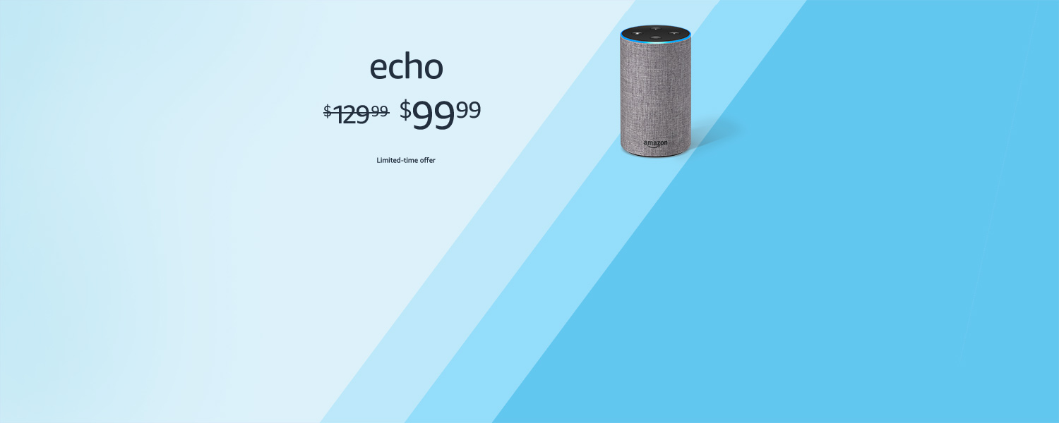Echo | $99.99 | Limited-time offer