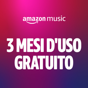 3 mesi di Amazon Music Unlimited d'uso gratuito