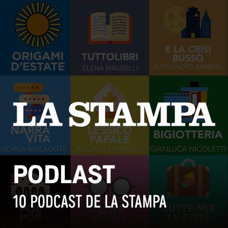 La Stampa - Ascolta i 10 podcast tematici originali