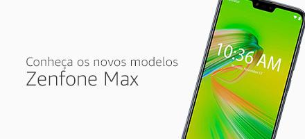 Conheça os novos modelos Zenfone Max