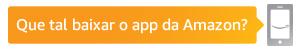 Baixe o app da Amazon