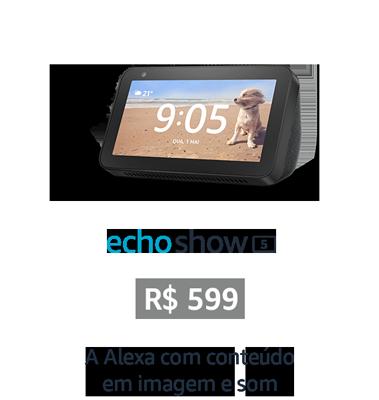 Echo Show 5. De R$599 por R$449
