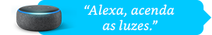 """""""Alexa, acenda as luzes."""""""