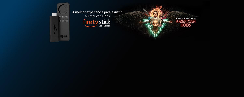 Fire Tv Stick: A melhor experiência para assistir a American Gods